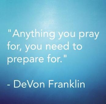 Image result for prepare for what you pray for