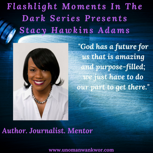 Flashlight Moments In The Dark Series Presents: Stacy Hawkins Adams